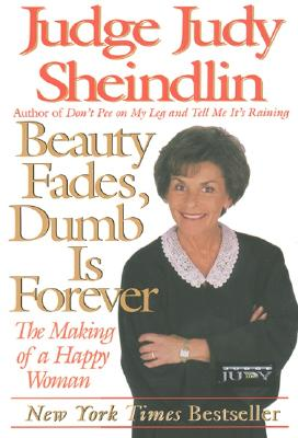 Beauty Fades, Dumb Is Forever By Sheindlin, Judy