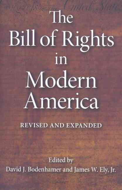 The Bill of Rights in Modern America By Bodenhamer, David J. (EDT)/ Ely, James W., Jr. (EDT)
